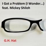 G.H. Hat + Mickey Shiloh - I Got a Problem