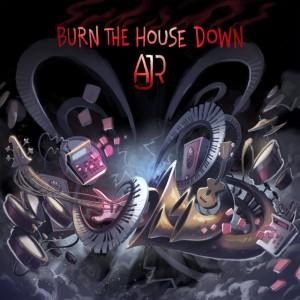 AJR - Burn The House Down