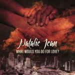 Natalie Jean – What Would You Do For Love