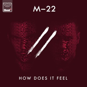 M-22 - How Does It Feel