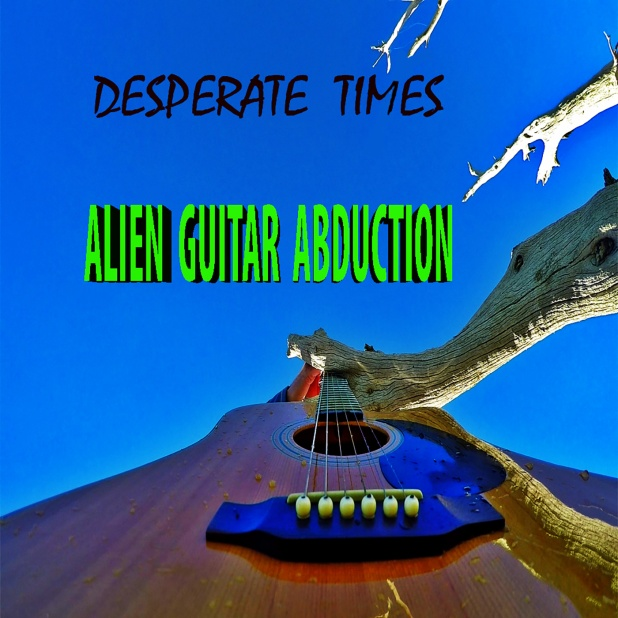 Alien Guitar Abduction - Desperate Times