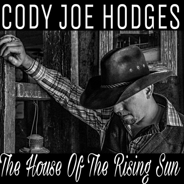 Cody Joe Hodges - House of the Rising Sun