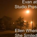 Evan at Studio Pros - Ellen When She Smiled