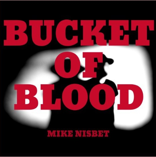 Mike Nisbet - Bucket Of Blood
