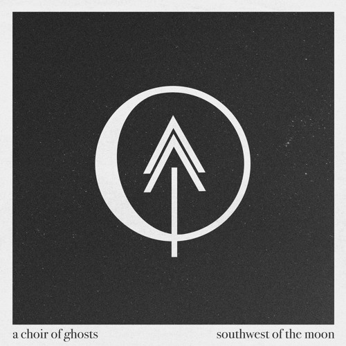 A Choir Of Ghosts - Southwest of the Moon