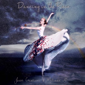 Juan Cristiani ft Melissa B - Dancing in the Rain