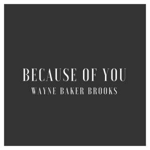 Wayne Baker Brooks - Because of You