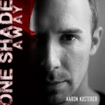 Aaron Kusterer – One Shade Away