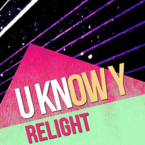 U KNOW Y – Relight