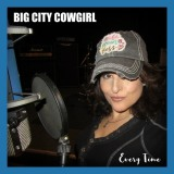 Big City Cowgirl - Every Time