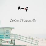 Amoji - Where I Wanna Be