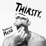 Temporary Hero - Thirsty