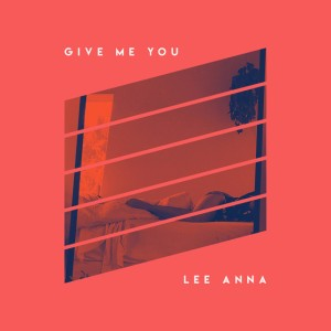 Lee Anna - Give Me You