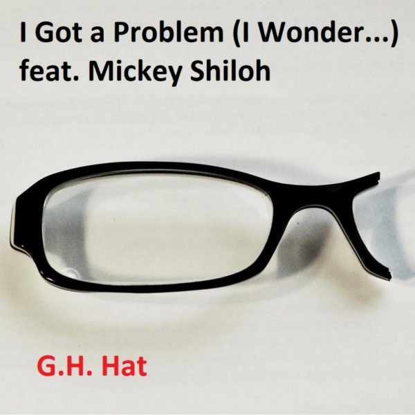 G.H. Hat + Mickey Shiloh - I Got a Problem