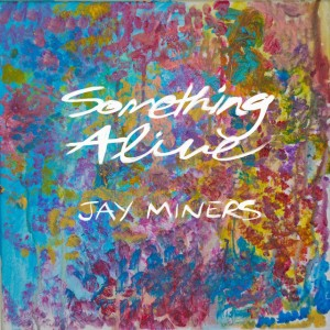Jay Miners - Something Alive
