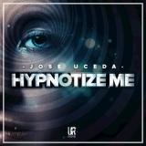 Jose Uceda - Hypnotize Me