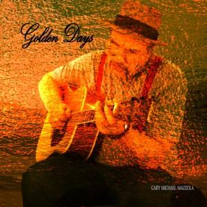 Gary Michael Mazzola - Golden Days