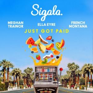 Sigala x Ella Eyre x Meghan Trainor x French Montana - Just Got Paid