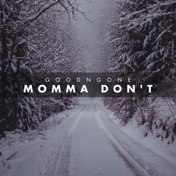 GoodnGone - Momma Don't