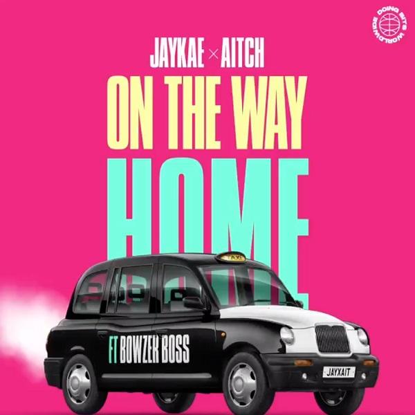 Jaykae + Aitch + Bowzer Boss – On The Way Home