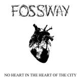 Fossway – No Heart in the Heart of the City