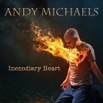 Andy Michaels - Incendiary Heart