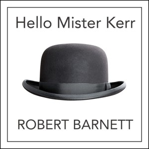 Robert Barnett - Hello Mister Kerr