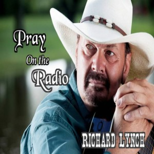 Richard Lynch - Pray on the Radio