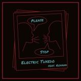 Electric Tuxedo + Roxana - Please Stop