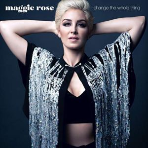 Change the Whole Thing Maggie Rose