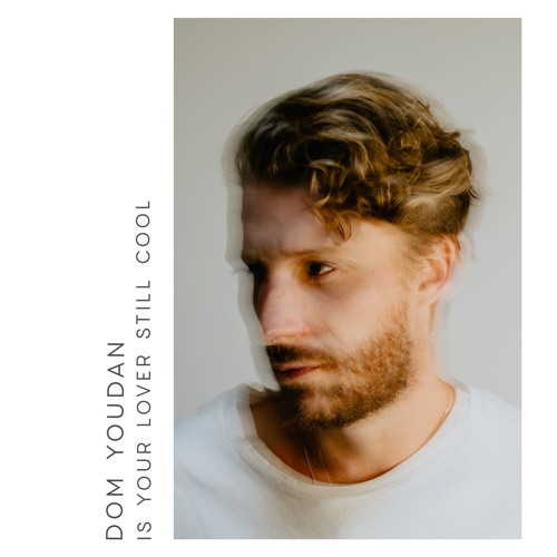 Dom Youdan - Is Your Lover Still Cool