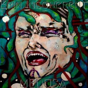 Erin Incoherent - Medusa