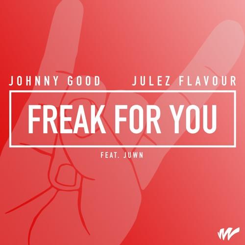 Johnny Good + Julez Flavour + JUWN - Freak For You