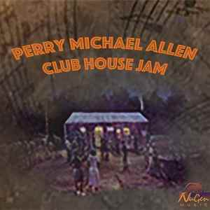 Perry Michael Allen - Club House Jam
