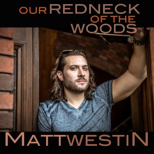 Matt Westin - Our Redneck of the Woods
