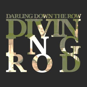Divining Rod - Darling Down the Row
