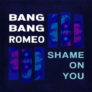 Bang Bang Romeo – Shame On You