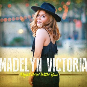 Madelyn Victoria - Right Here With You