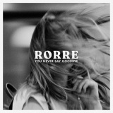 RORRE - You Never Say Goodbye